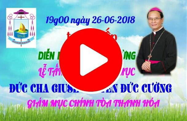 GP.Thanh Hóa: Trực tiếp diễn nguyện chào mừng Thánh lễ tấn phong Giám mục Giuse Nguyễn Đức Cường lúc 19g00 ngày 26-06-2018